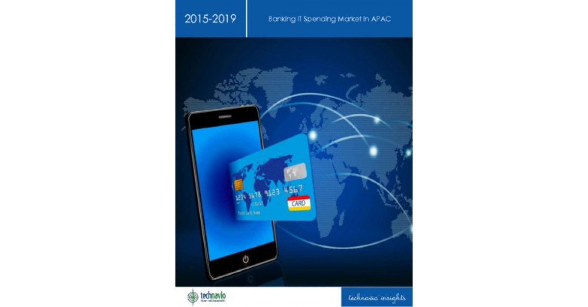 banking it spending market in apac Banking it spending market in apej 2015-2019 banking it spending market in apej 2015-2019 about banking it spending banking enterprises across apej have become increasingly dependent - market research report and industry analysis - 9358640.