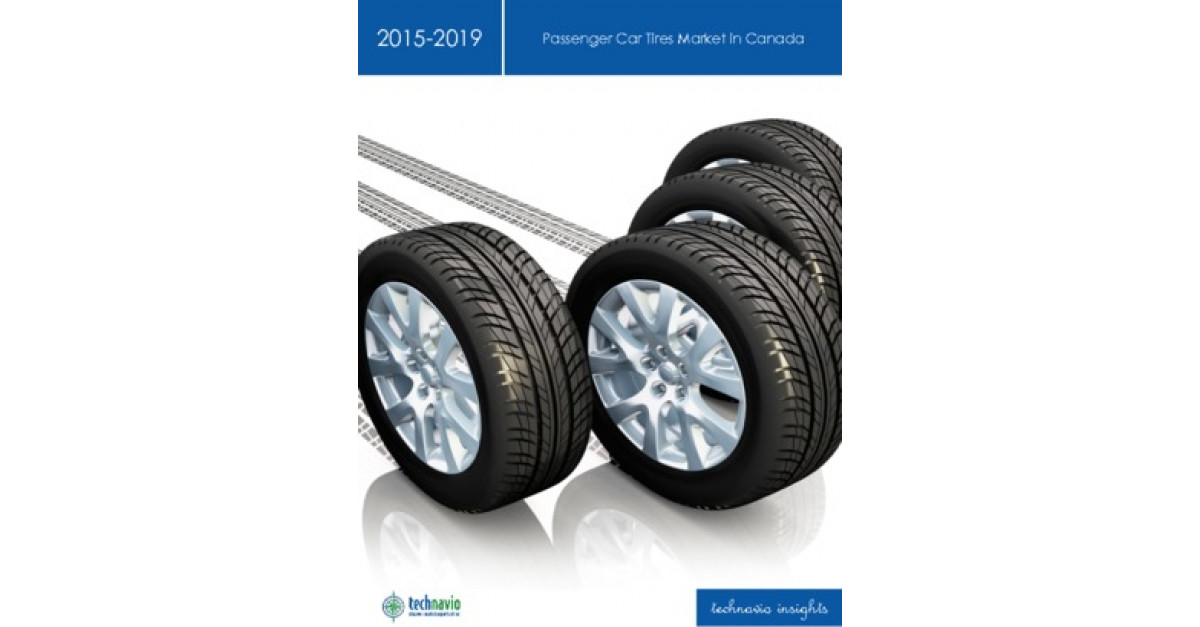 Passenger Car Tires Market In Canada 2015 2019 Market Research